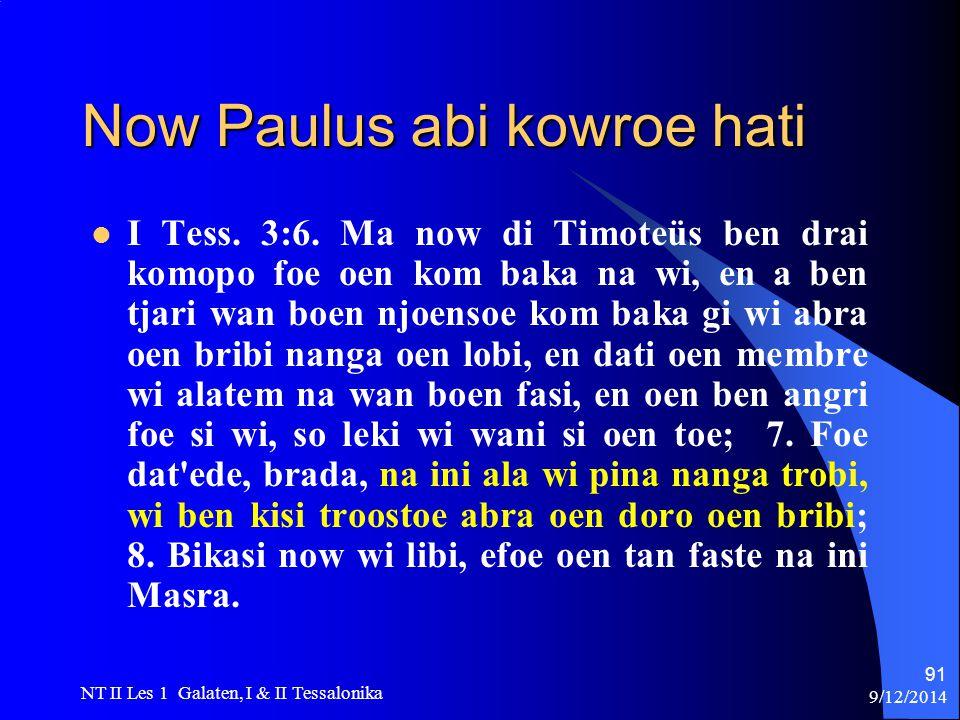 9/12/2014 NT II Les 1 Galaten, I & II Tessalonika 91 Now Paulus abi kowroe hati I Tess.