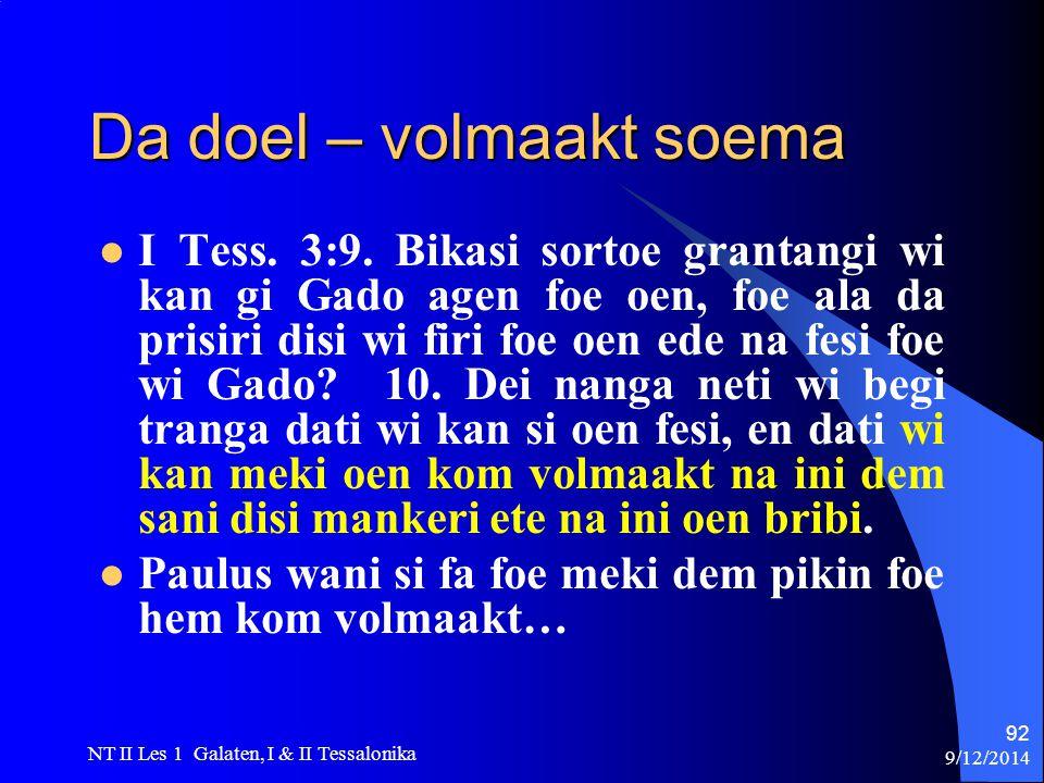 9/12/2014 NT II Les 1 Galaten, I & II Tessalonika 92 Da doel – volmaakt soema I Tess.