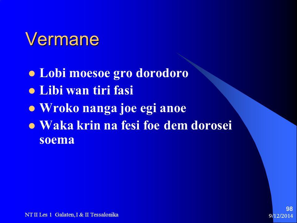 9/12/2014 NT II Les 1 Galaten, I & II Tessalonika 98 Vermane Lobi moesoe gro dorodoro Libi wan tiri fasi Wroko nanga joe egi anoe Waka krin na fesi foe dem dorosei soema