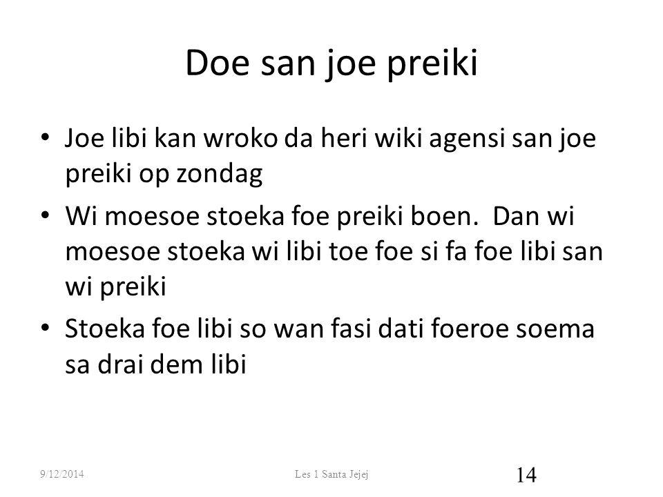 Doe san joe preiki Joe libi kan wroko da heri wiki agensi san joe preiki op zondag Wi moesoe stoeka foe preiki boen.