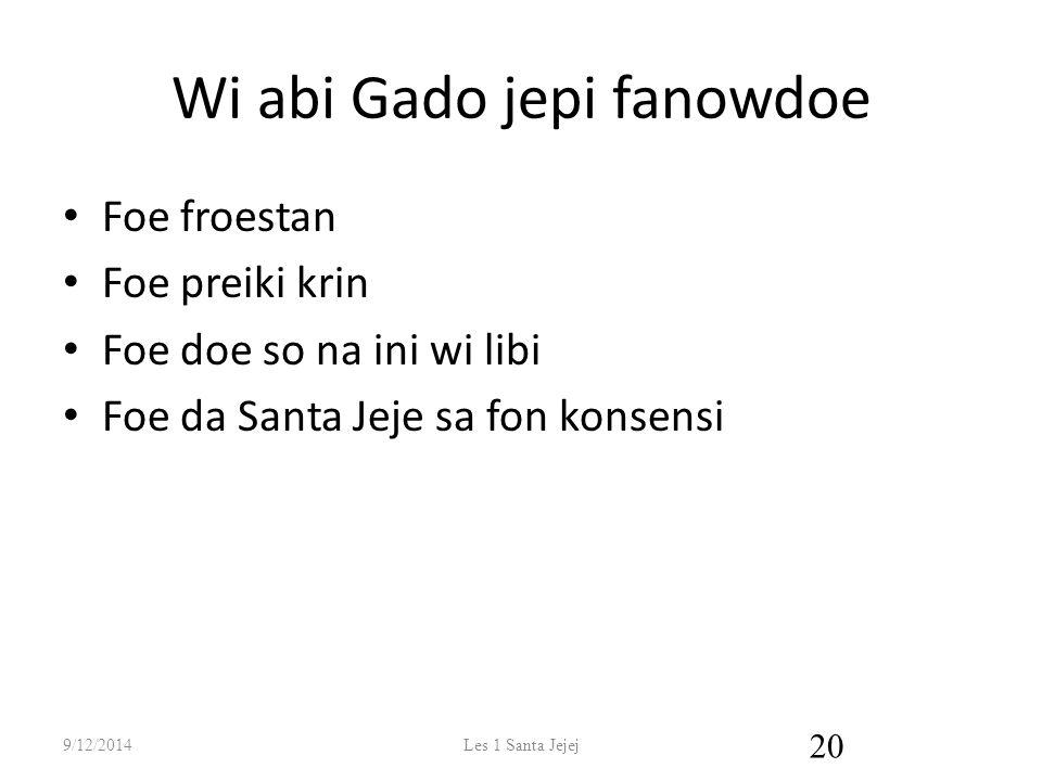 Wi abi Gado jepi fanowdoe Foe froestan Foe preiki krin Foe doe so na ini wi libi Foe da Santa Jeje sa fon konsensi 9/12/2014Les 1 Santa Jejej 20