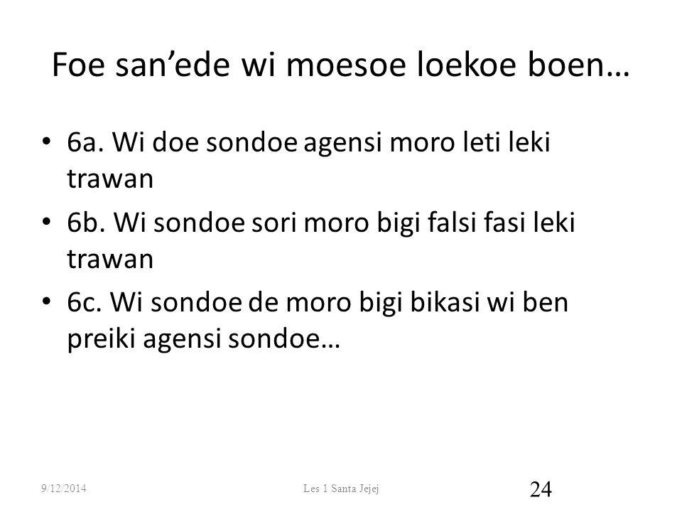 Foe san'ede wi moesoe loekoe boen… 6a.Wi doe sondoe agensi moro leti leki trawan 6b.