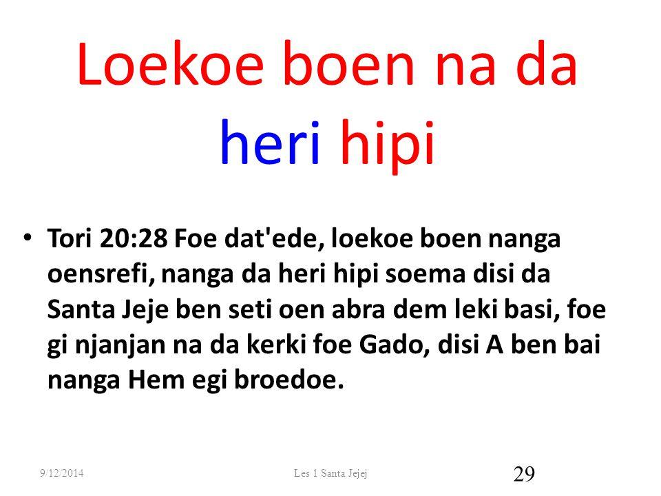 Loekoe boen na da heri hipi Tori 20:28 Foe dat ede, loekoe boen nanga oensrefi, nanga da heri hipi soema disi da Santa Jeje ben seti oen abra dem leki basi, foe gi njanjan na da kerki foe Gado, disi A ben bai nanga Hem egi broedoe.