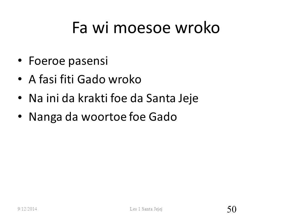 Fa wi moesoe wroko Foeroe pasensi A fasi fiti Gado wroko Na ini da krakti foe da Santa Jeje Nanga da woortoe foe Gado 9/12/2014Les 1 Santa Jejej 50