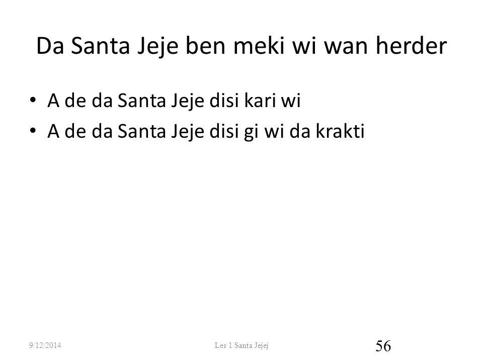 Da Santa Jeje ben meki wi wan herder A de da Santa Jeje disi kari wi A de da Santa Jeje disi gi wi da krakti 9/12/2014Les 1 Santa Jejej 56