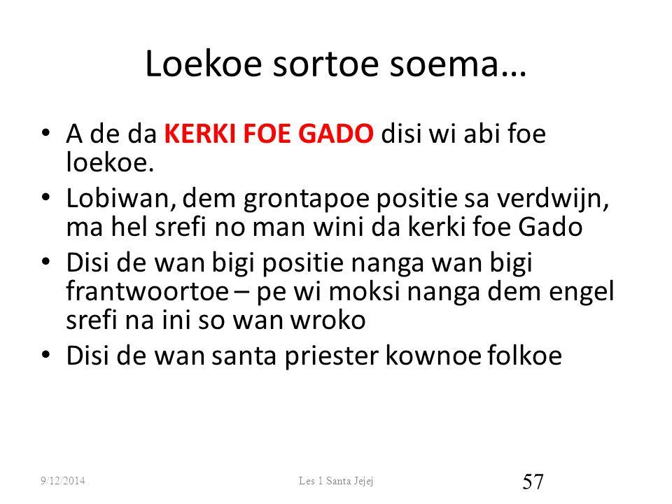 Loekoe sortoe soema… A de da KERKI FOE GADO disi wi abi foe loekoe.