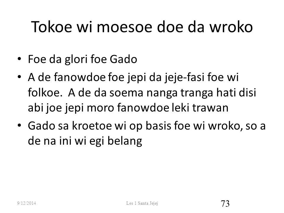 Tokoe wi moesoe doe da wroko Foe da glori foe Gado A de fanowdoe foe jepi da jeje-fasi foe wi folkoe.