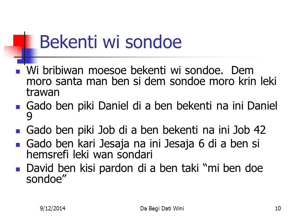 9/12/2014Da Begi Dati Wini10 Bekenti wi sondoe Wi bribiwan moesoe bekenti wi sondoe.