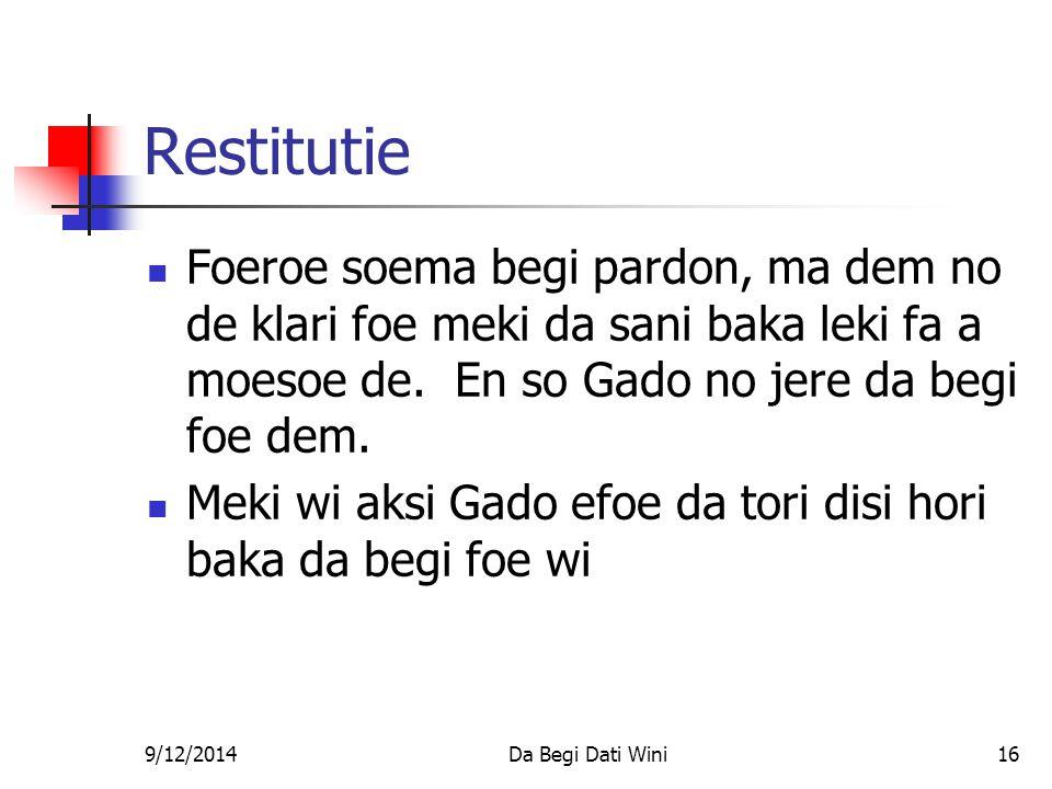 9/12/2014Da Begi Dati Wini16 Restitutie Foeroe soema begi pardon, ma dem no de klari foe meki da sani baka leki fa a moesoe de.