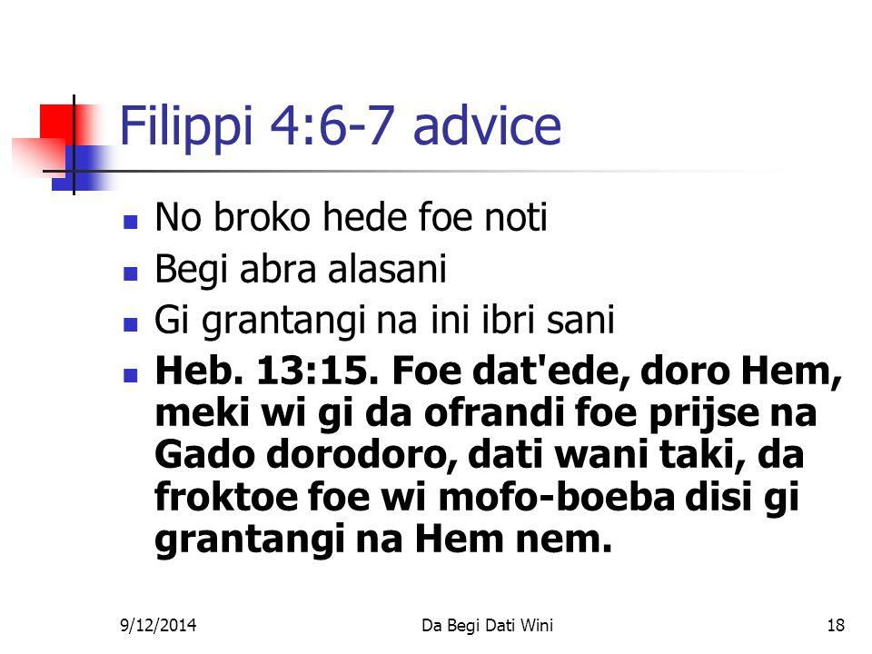 9/12/2014Da Begi Dati Wini18 Filippi 4:6-7 advice No broko hede foe noti Begi abra alasani Gi grantangi na ini ibri sani Heb.
