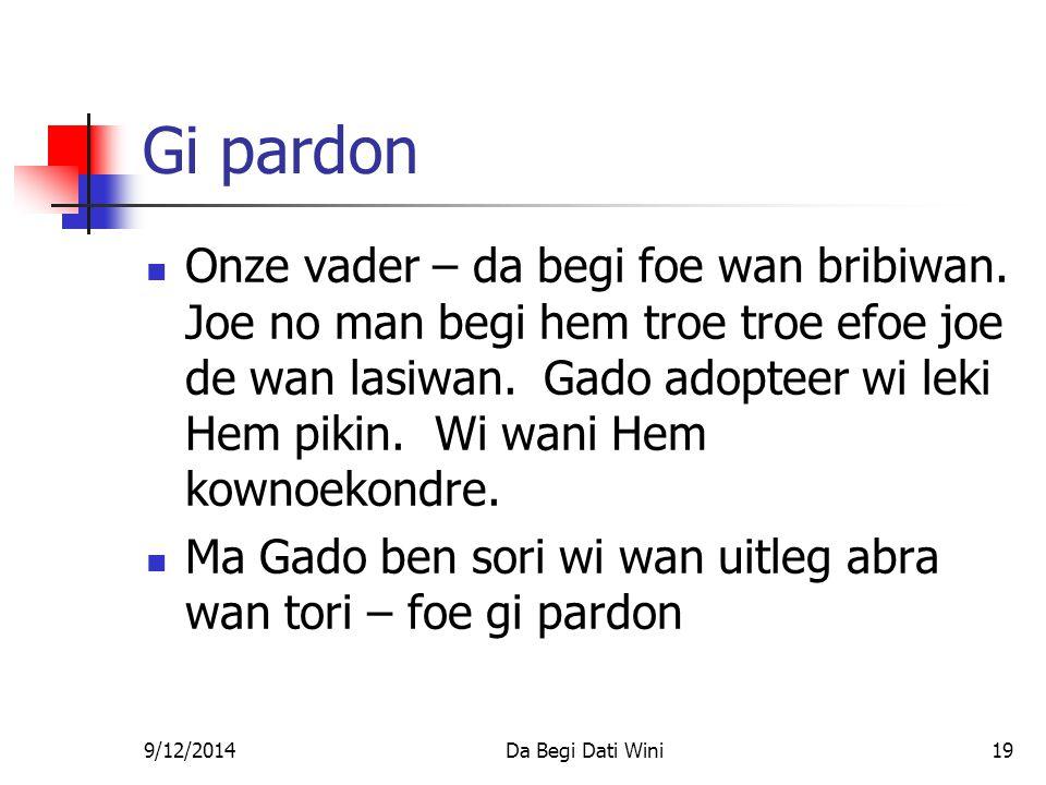 9/12/2014Da Begi Dati Wini19 Gi pardon Onze vader – da begi foe wan bribiwan.