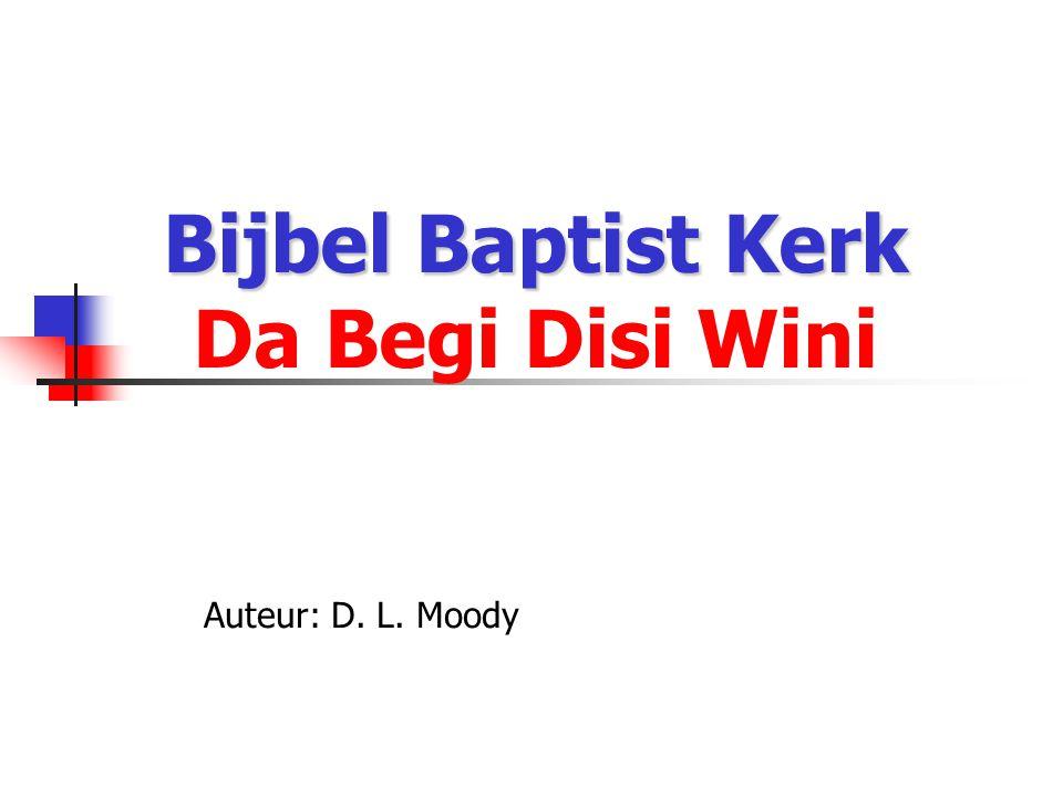 Bijbel Baptist Kerk Bijbel Baptist Kerk Da Begi Disi Wini Auteur: D. L. Moody