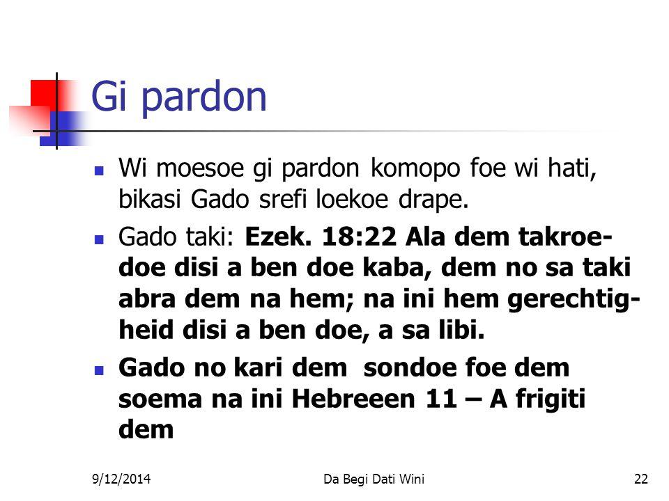 9/12/2014Da Begi Dati Wini22 Gi pardon Wi moesoe gi pardon komopo foe wi hati, bikasi Gado srefi loekoe drape.