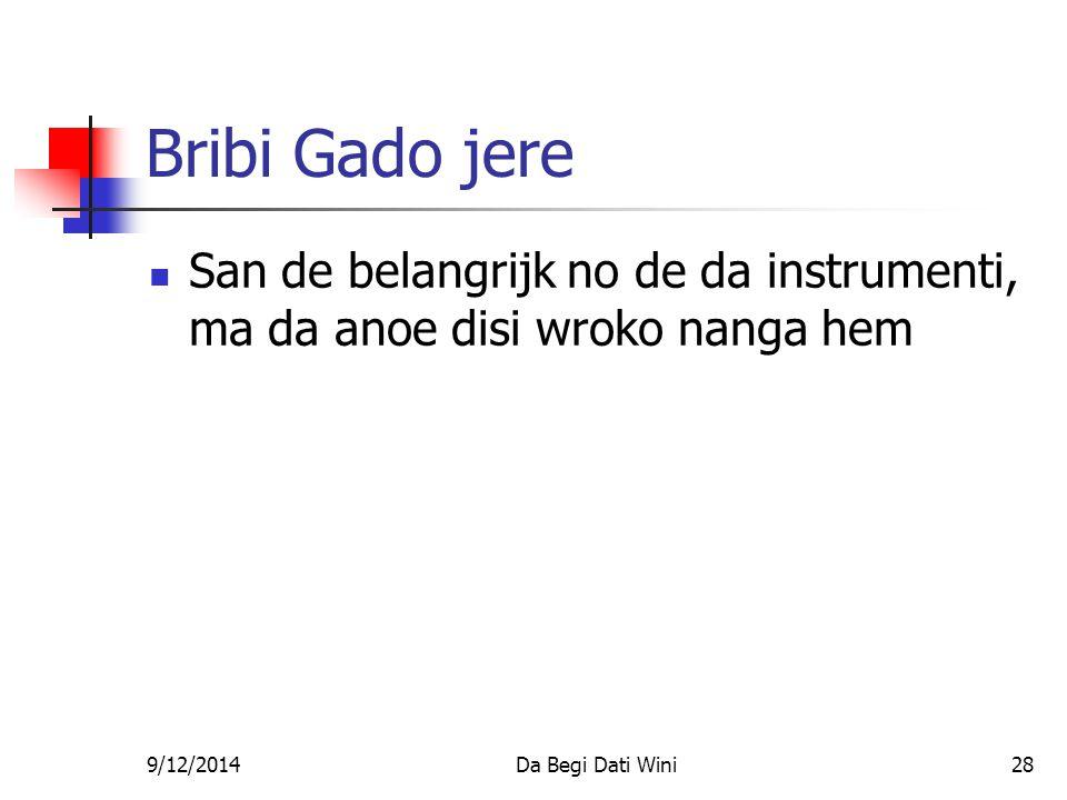 9/12/2014Da Begi Dati Wini28 Bribi Gado jere San de belangrijk no de da instrumenti, ma da anoe disi wroko nanga hem