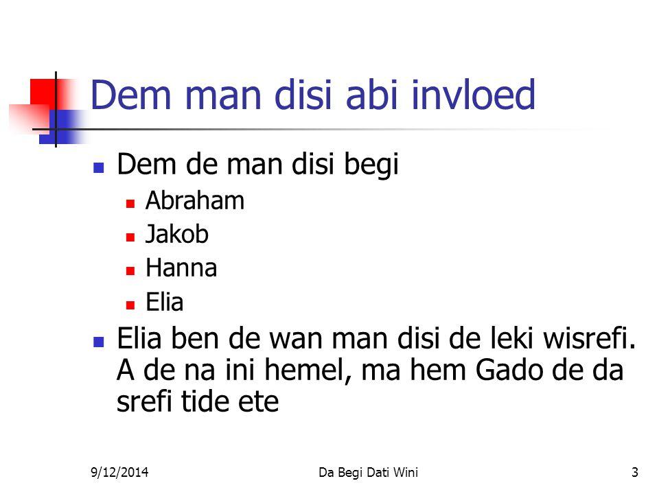 9/12/2014Da Begi Dati Wini3 Dem man disi abi invloed Dem de man disi begi Abraham Jakob Hanna Elia Elia ben de wan man disi de leki wisrefi.