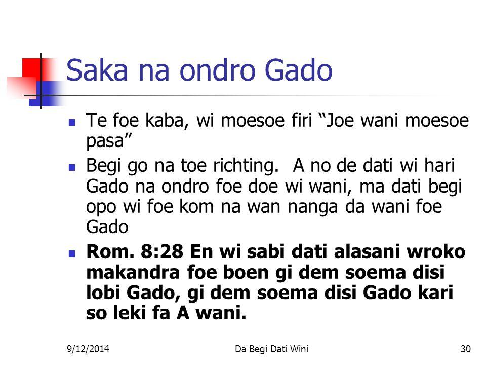 9/12/2014Da Begi Dati Wini30 Saka na ondro Gado Te foe kaba, wi moesoe firi Joe wani moesoe pasa Begi go na toe richting.