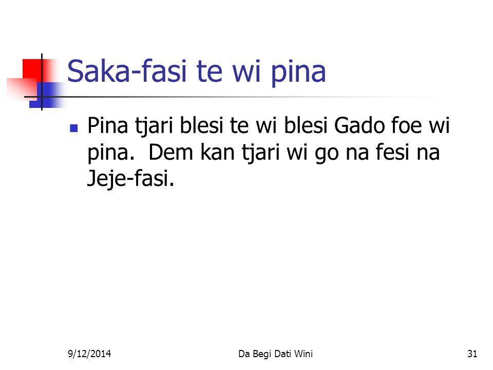 9/12/2014Da Begi Dati Wini31 Saka-fasi te wi pina Pina tjari blesi te wi blesi Gado foe wi pina.