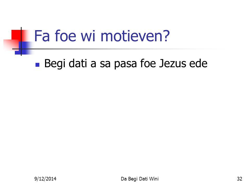 9/12/2014Da Begi Dati Wini32 Fa foe wi motieven Begi dati a sa pasa foe Jezus ede