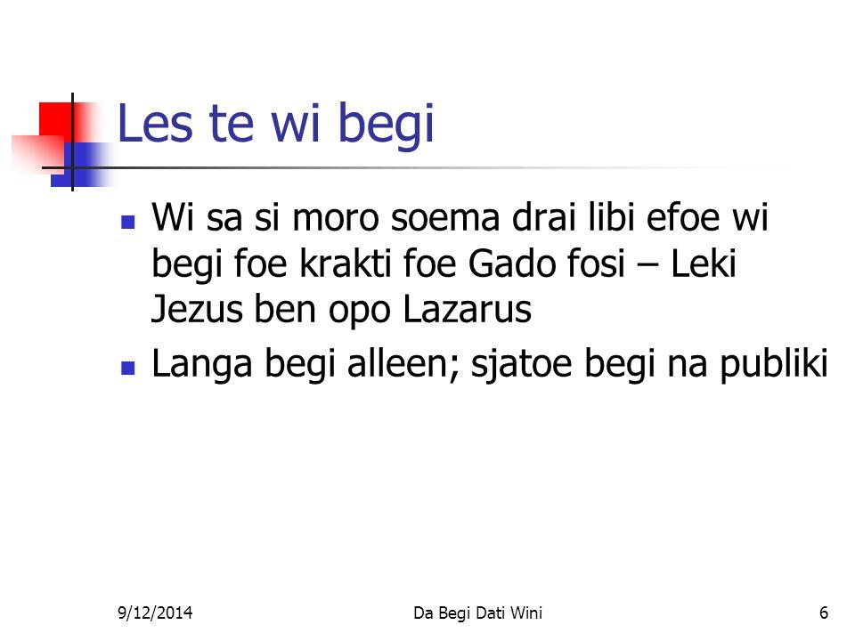 9/12/2014Da Begi Dati Wini6 Les te wi begi Wi sa si moro soema drai libi efoe wi begi foe krakti foe Gado fosi – Leki Jezus ben opo Lazarus Langa begi alleen; sjatoe begi na publiki