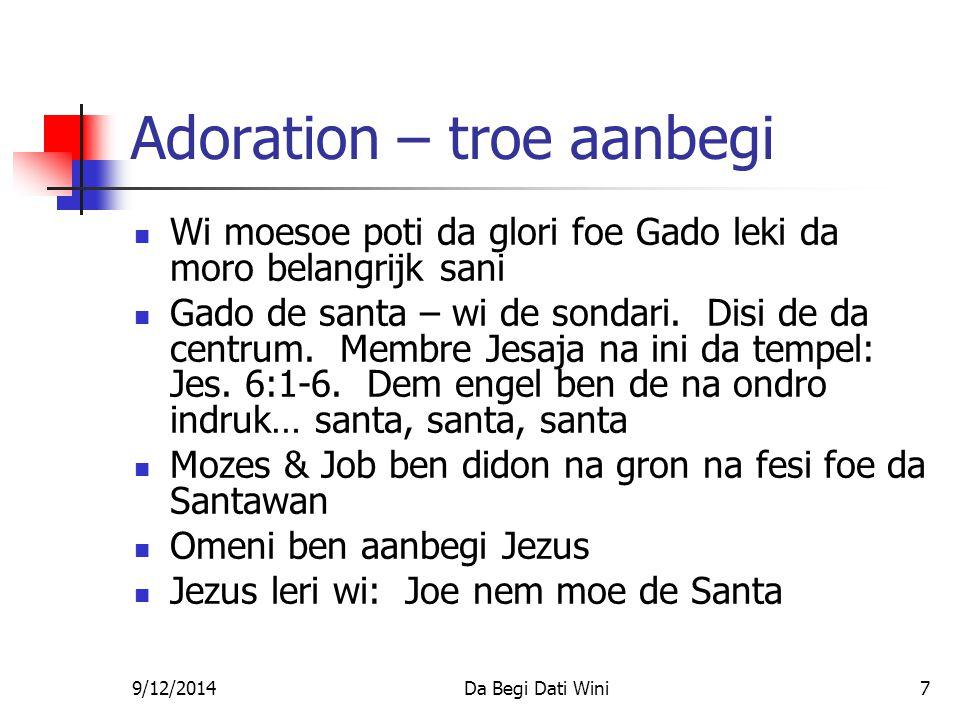 9/12/2014Da Begi Dati Wini7 Adoration – troe aanbegi Wi moesoe poti da glori foe Gado leki da moro belangrijk sani Gado de santa – wi de sondari.