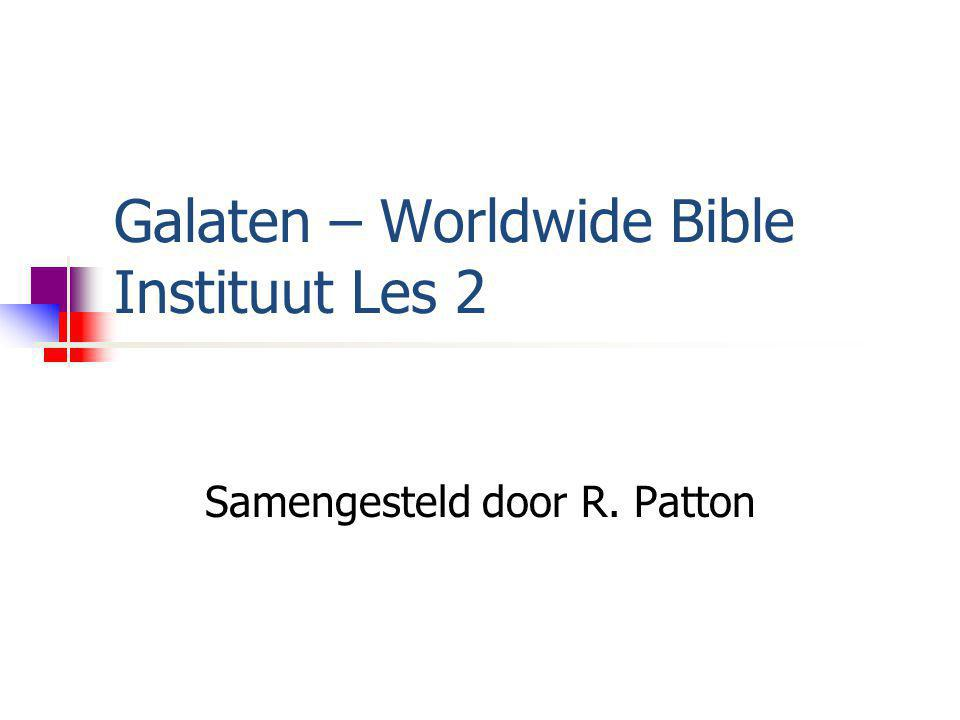Galaten – Worldwide Bible Instituut Les 2 Samengesteld door R. Patton