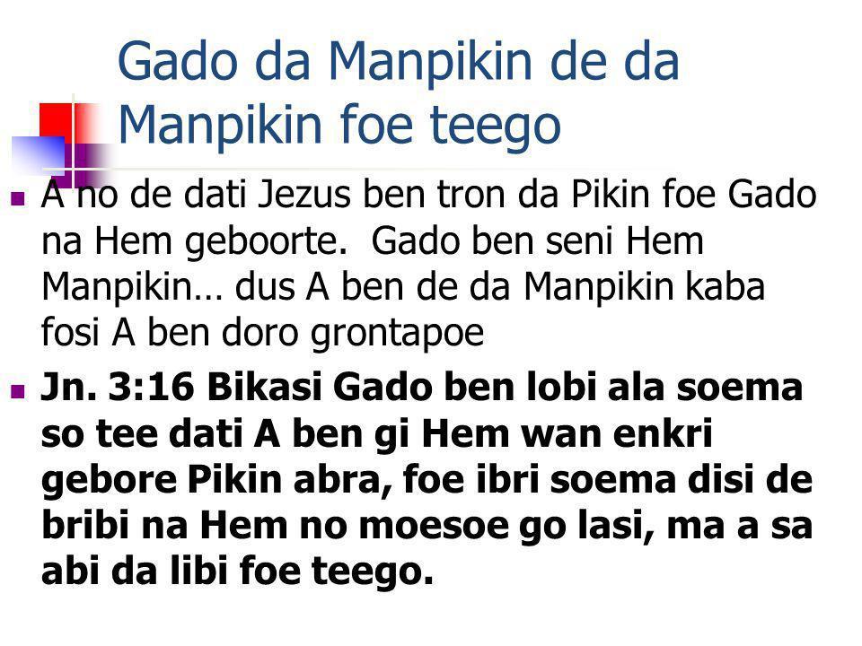 Gado da Manpikin de da Manpikin foe teego A no de dati Jezus ben tron da Pikin foe Gado na Hem geboorte. Gado ben seni Hem Manpikin… dus A ben de da M