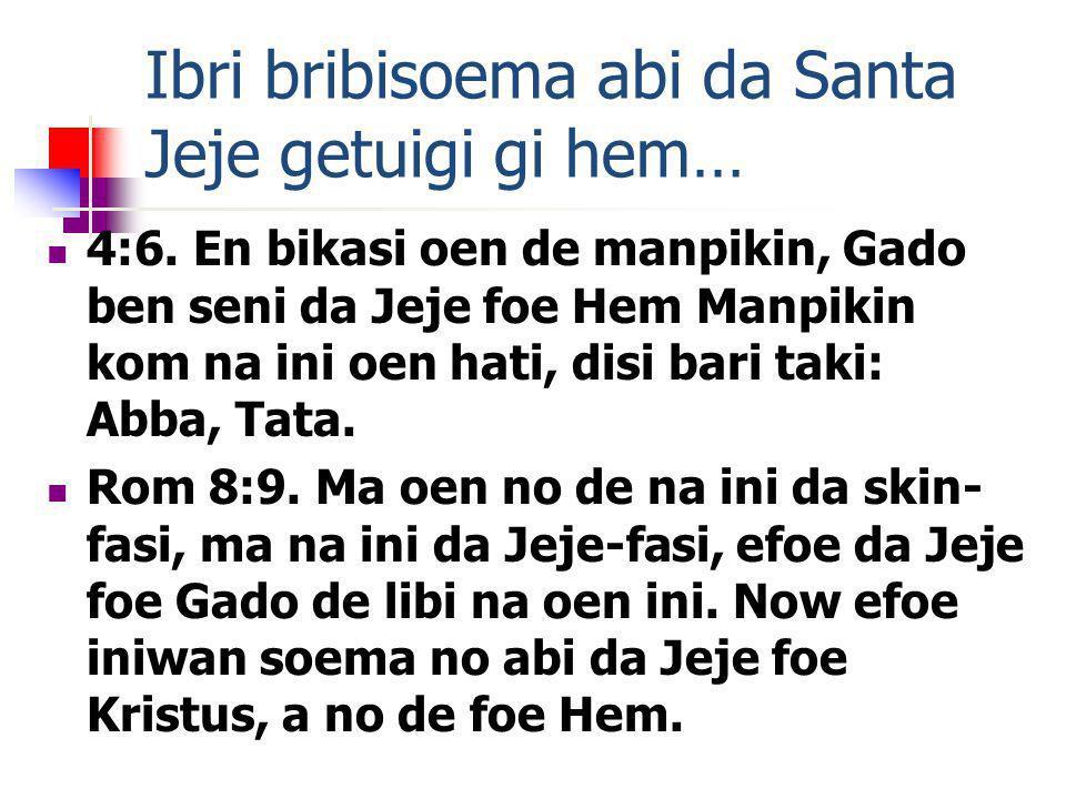 Ibri bribisoema abi da Santa Jeje getuigi gi hem… 4:6.