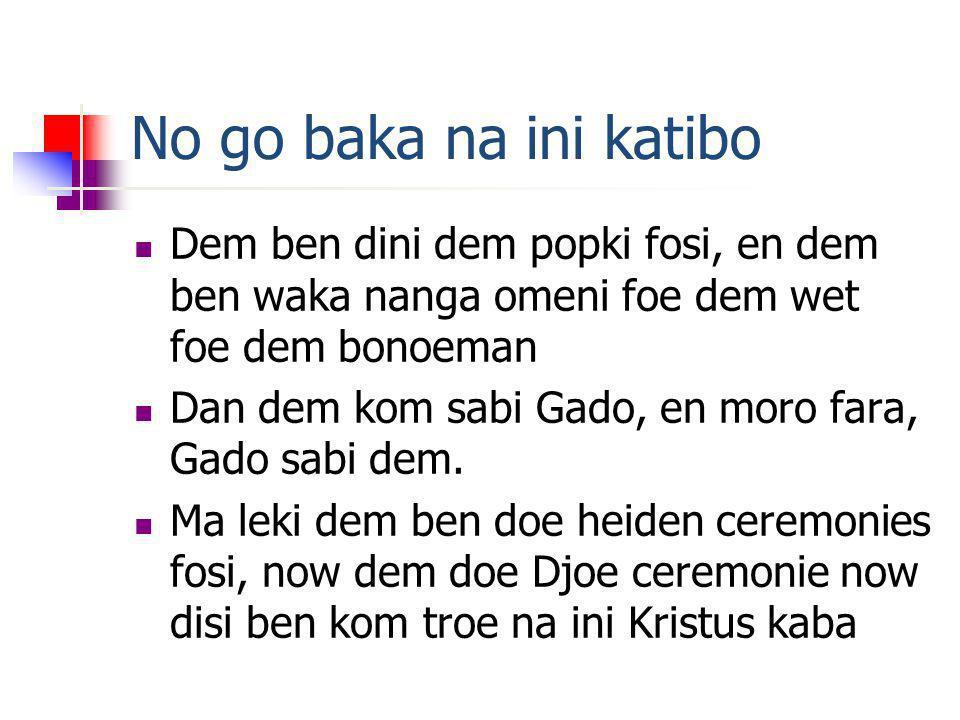 No go baka na ini katibo Dem ben dini dem popki fosi, en dem ben waka nanga omeni foe dem wet foe dem bonoeman Dan dem kom sabi Gado, en moro fara, Gado sabi dem.