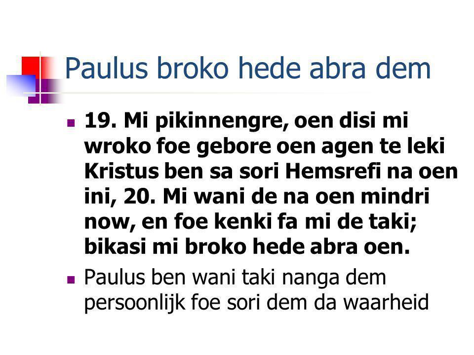 Paulus broko hede abra dem 19. Mi pikinnengre, oen disi mi wroko foe gebore oen agen te leki Kristus ben sa sori Hemsrefi na oen ini, 20. Mi wani de n