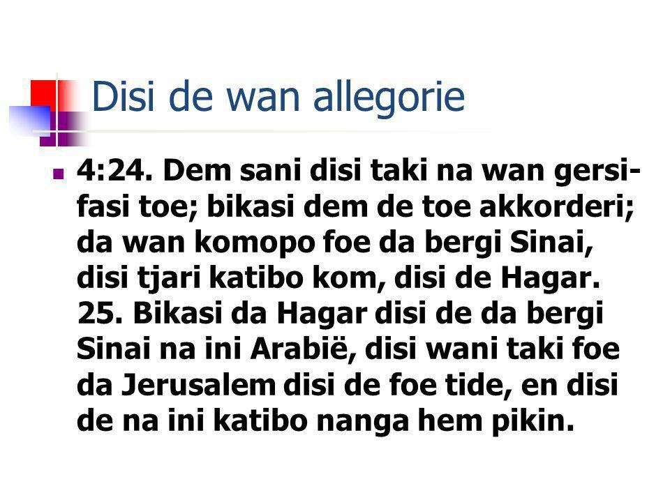 Disi de wan allegorie 4:24. Dem sani disi taki na wan gersi- fasi toe; bikasi dem de toe akkorderi; da wan komopo foe da bergi Sinai, disi tjari katib