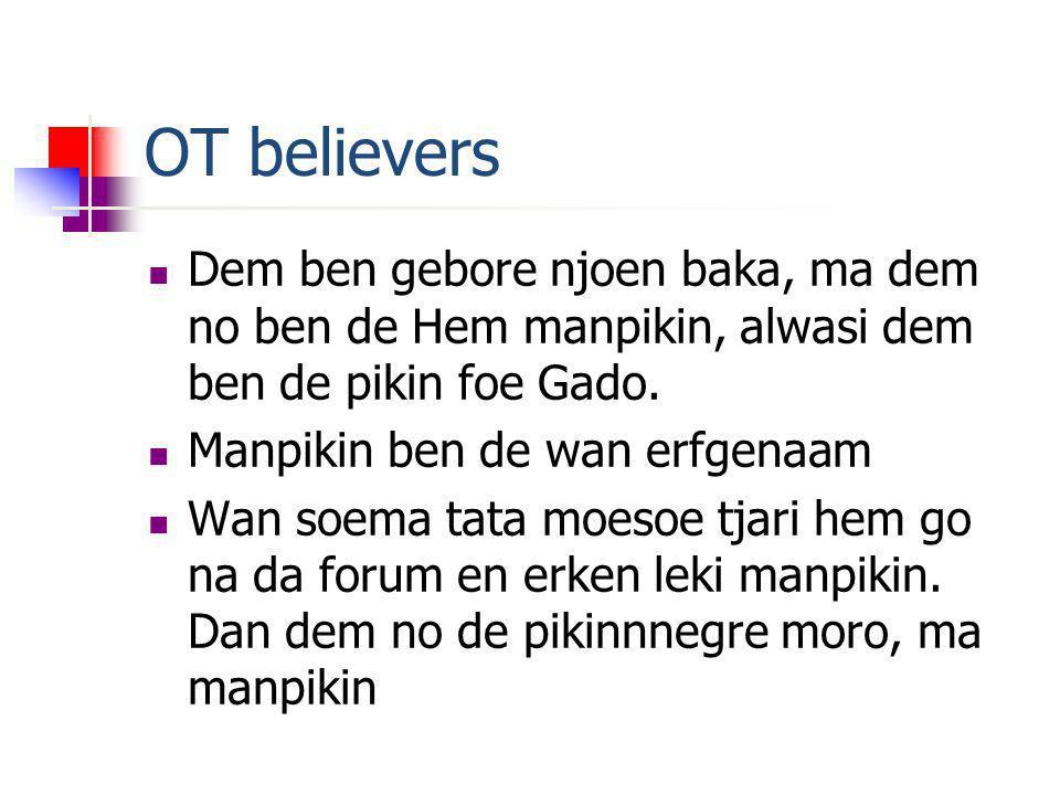 OT believers Dem ben gebore njoen baka, ma dem no ben de Hem manpikin, alwasi dem ben de pikin foe Gado.