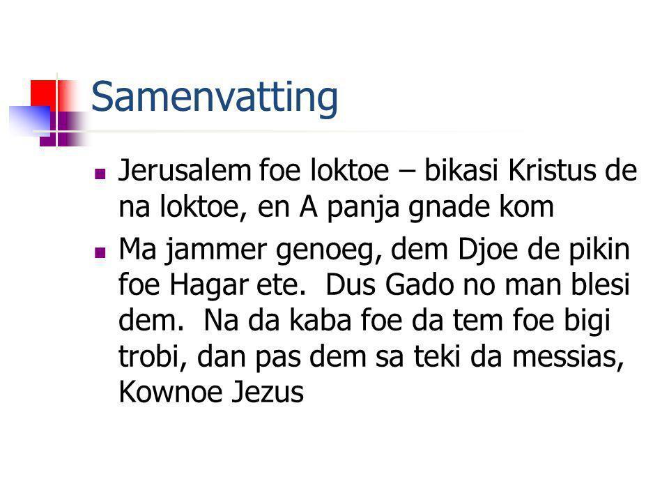 Samenvatting Jerusalem foe loktoe – bikasi Kristus de na loktoe, en A panja gnade kom Ma jammer genoeg, dem Djoe de pikin foe Hagar ete. Dus Gado no m