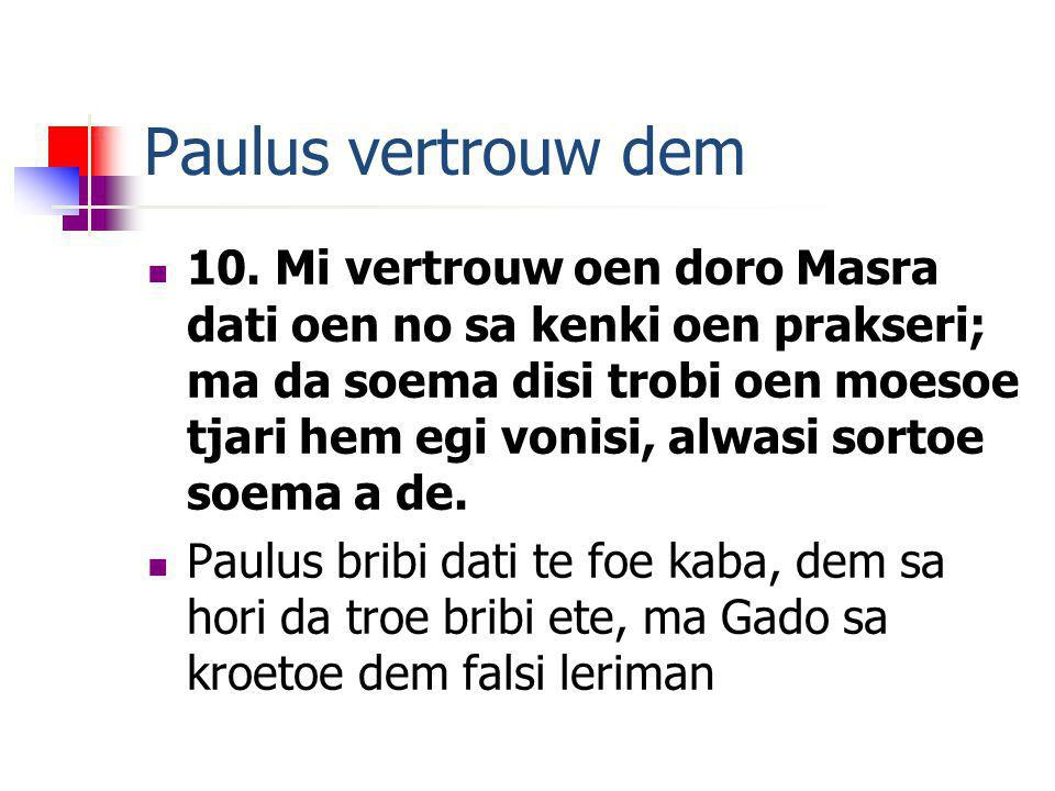 Paulus vertrouw dem 10. Mi vertrouw oen doro Masra dati oen no sa kenki oen prakseri; ma da soema disi trobi oen moesoe tjari hem egi vonisi, alwasi s