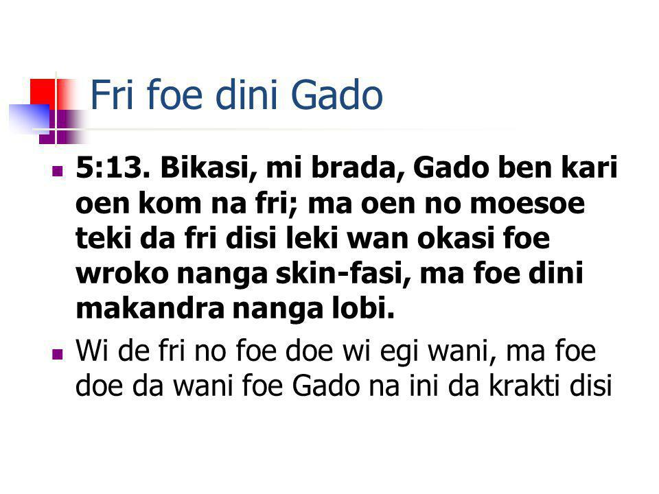 Fri foe dini Gado 5:13.