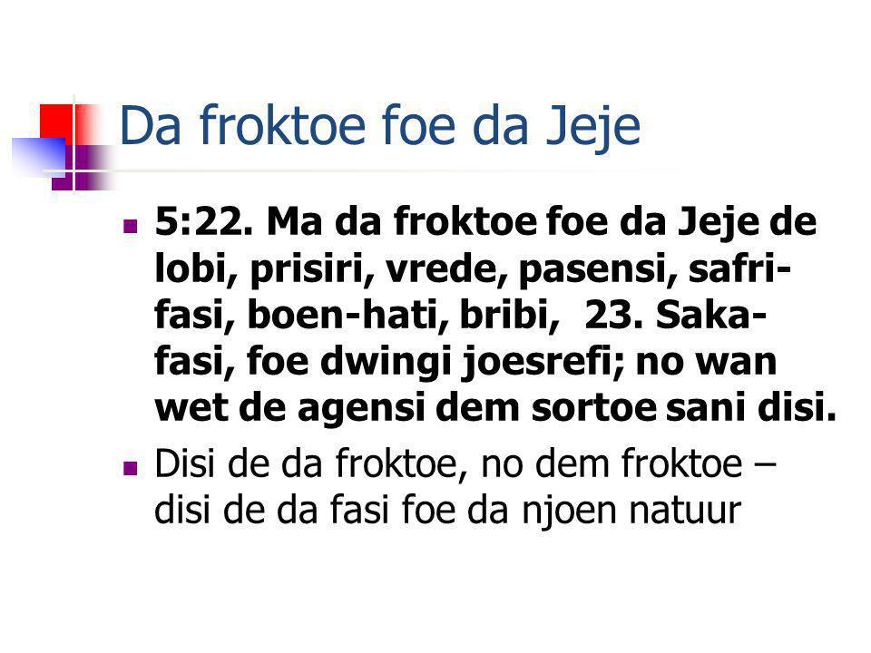 Da froktoe foe da Jeje 5:22.