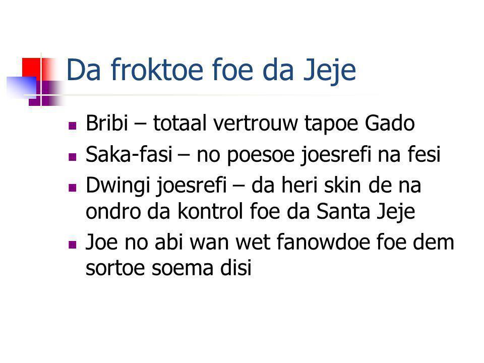Da froktoe foe da Jeje Bribi – totaal vertrouw tapoe Gado Saka-fasi – no poesoe joesrefi na fesi Dwingi joesrefi – da heri skin de na ondro da kontrol