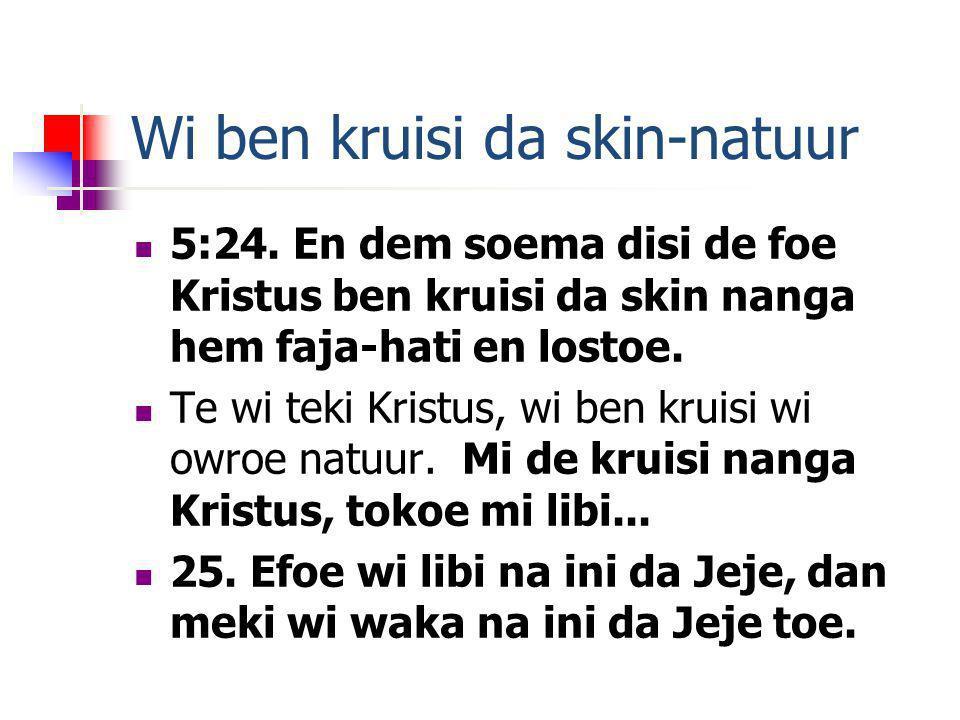 Wi ben kruisi da skin-natuur 5:24.