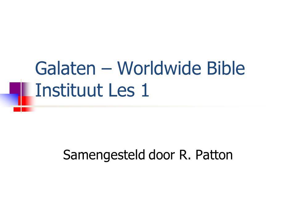 Galaten – Worldwide Bible Instituut Les 1 Samengesteld door R. Patton