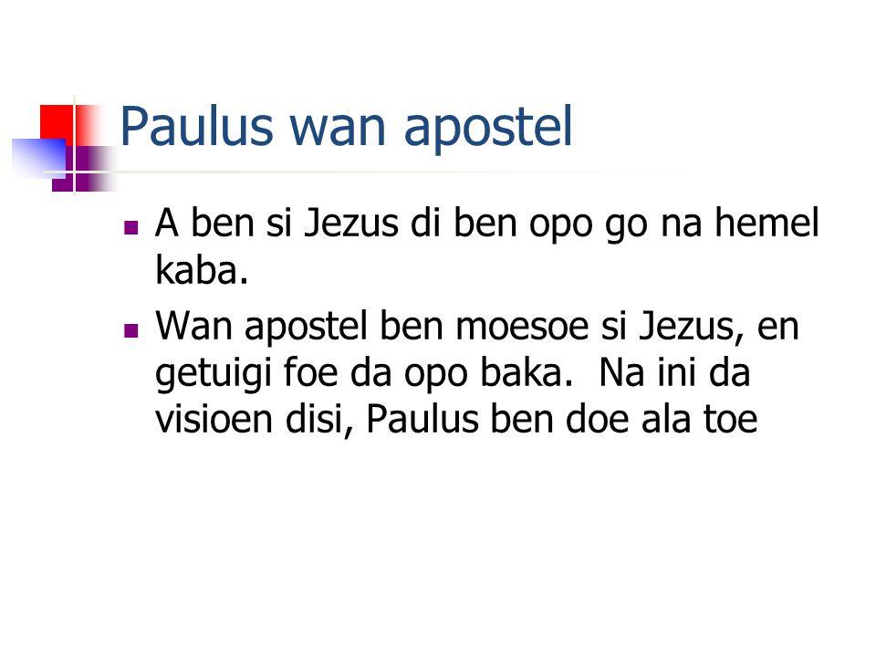 Paulus wan apostel A ben si Jezus di ben opo go na hemel kaba.