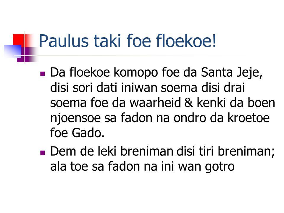 Paulus taki foe floekoe.