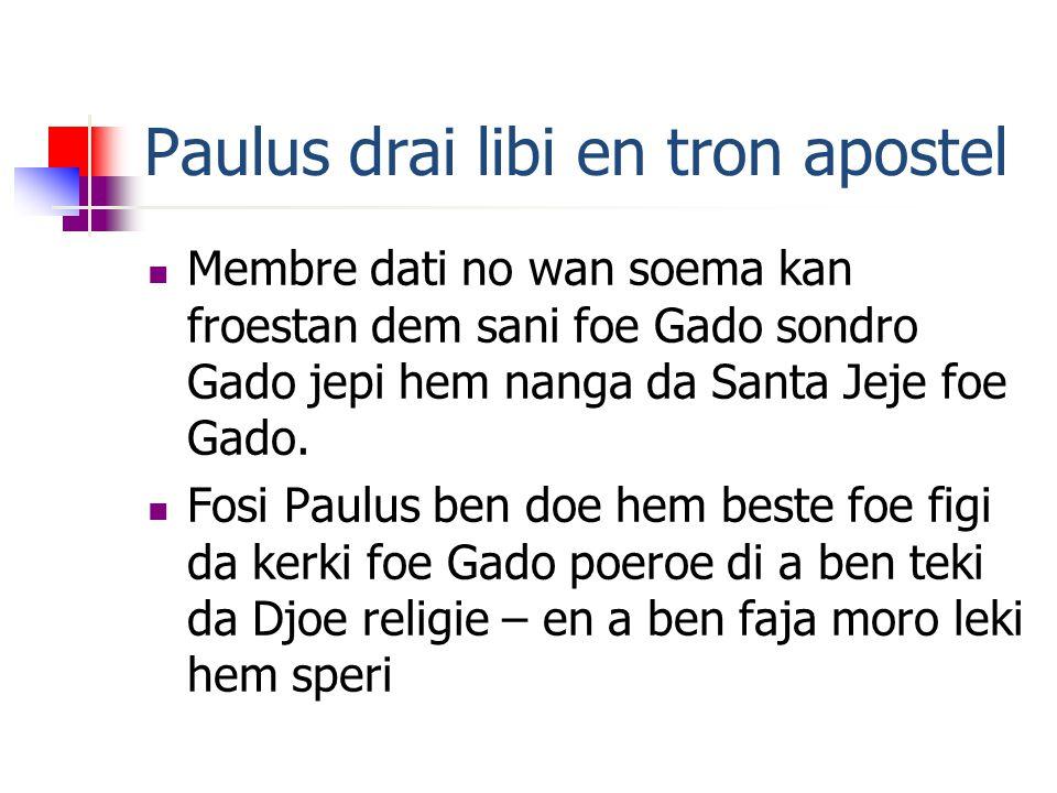 Paulus drai libi en tron apostel Membre dati no wan soema kan froestan dem sani foe Gado sondro Gado jepi hem nanga da Santa Jeje foe Gado.