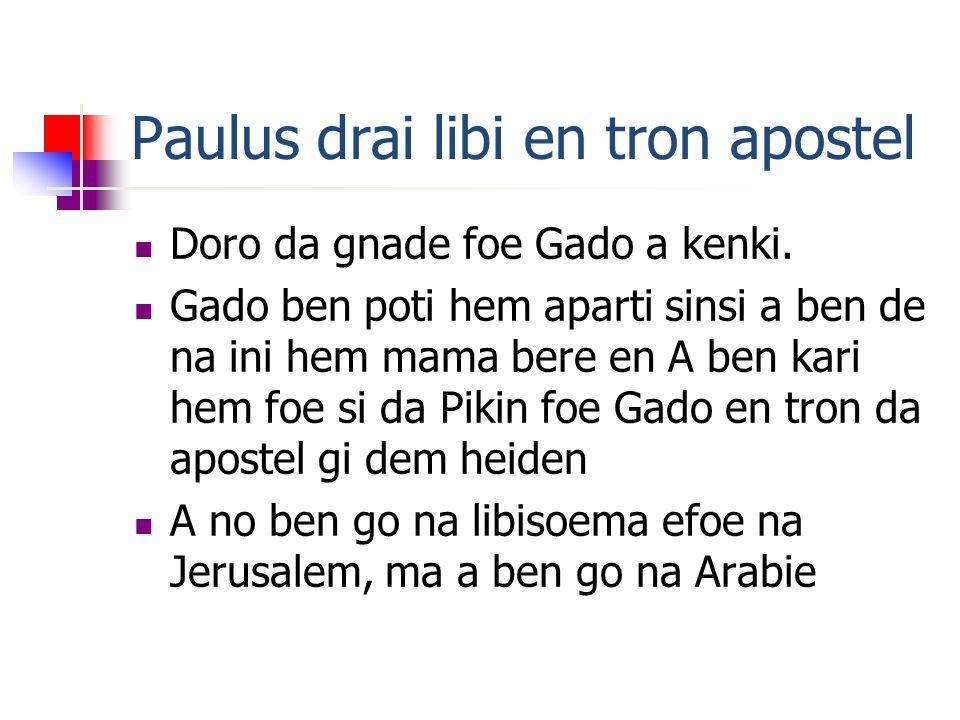 Paulus drai libi en tron apostel Doro da gnade foe Gado a kenki.
