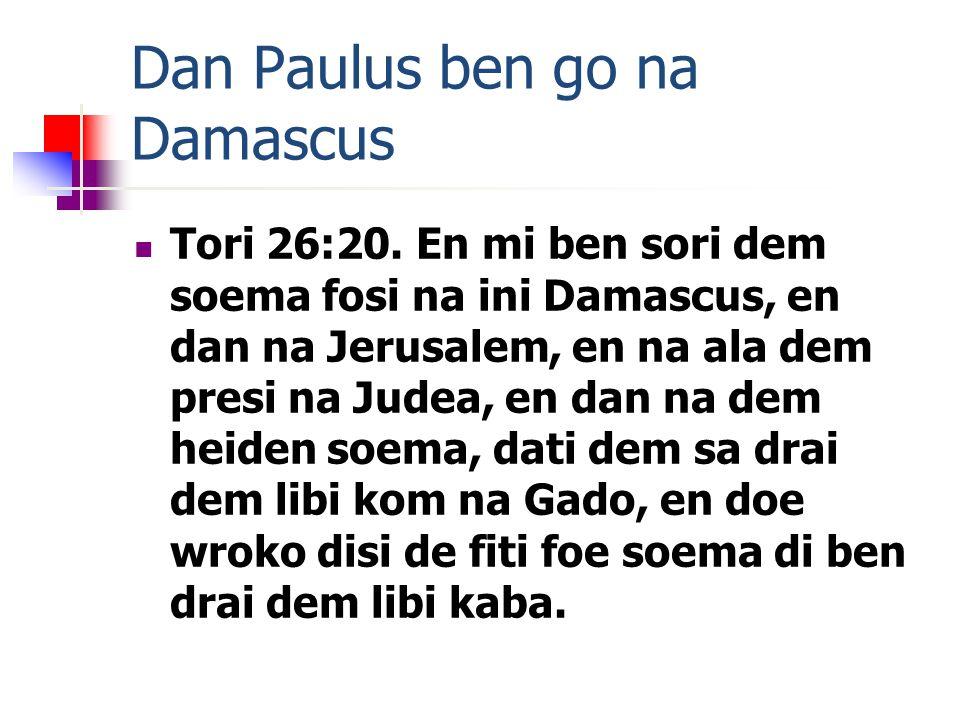 Dan Paulus ben go na Damascus Tori 26:20.