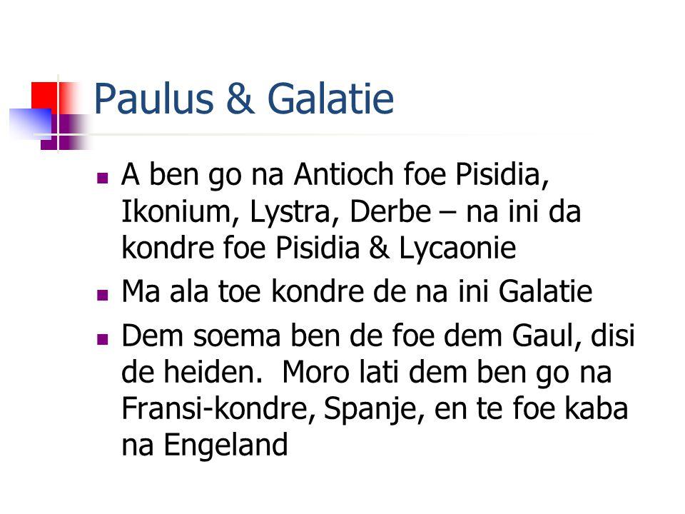 Paulus & Galatie A ben go na Antioch foe Pisidia, Ikonium, Lystra, Derbe – na ini da kondre foe Pisidia & Lycaonie Ma ala toe kondre de na ini Galatie Dem soema ben de foe dem Gaul, disi de heiden.