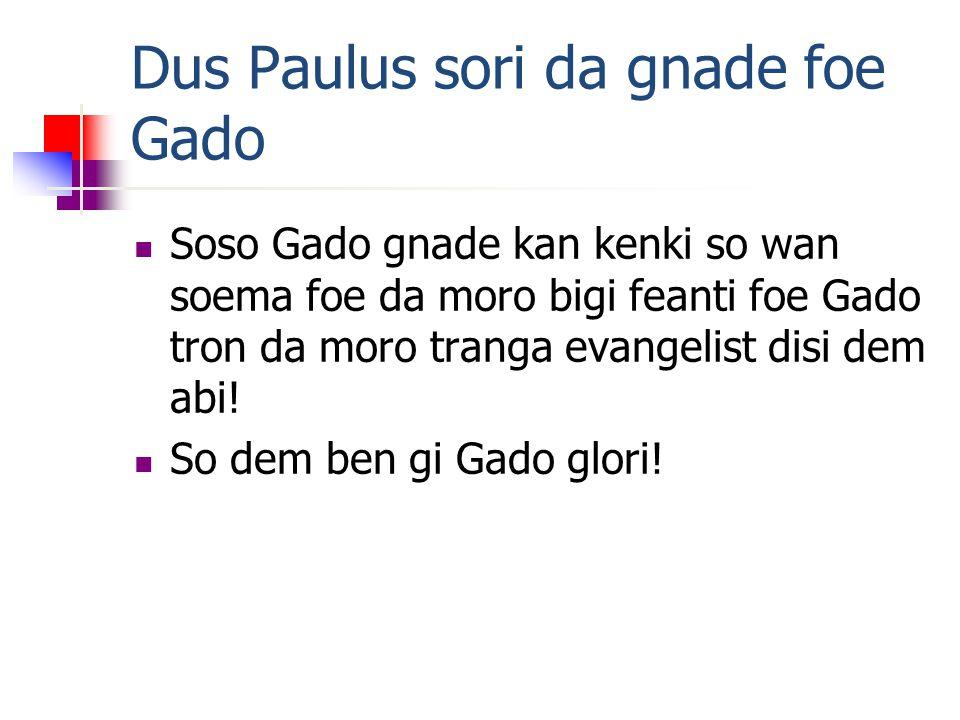 Dus Paulus sori da gnade foe Gado Soso Gado gnade kan kenki so wan soema foe da moro bigi feanti foe Gado tron da moro tranga evangelist disi dem abi.