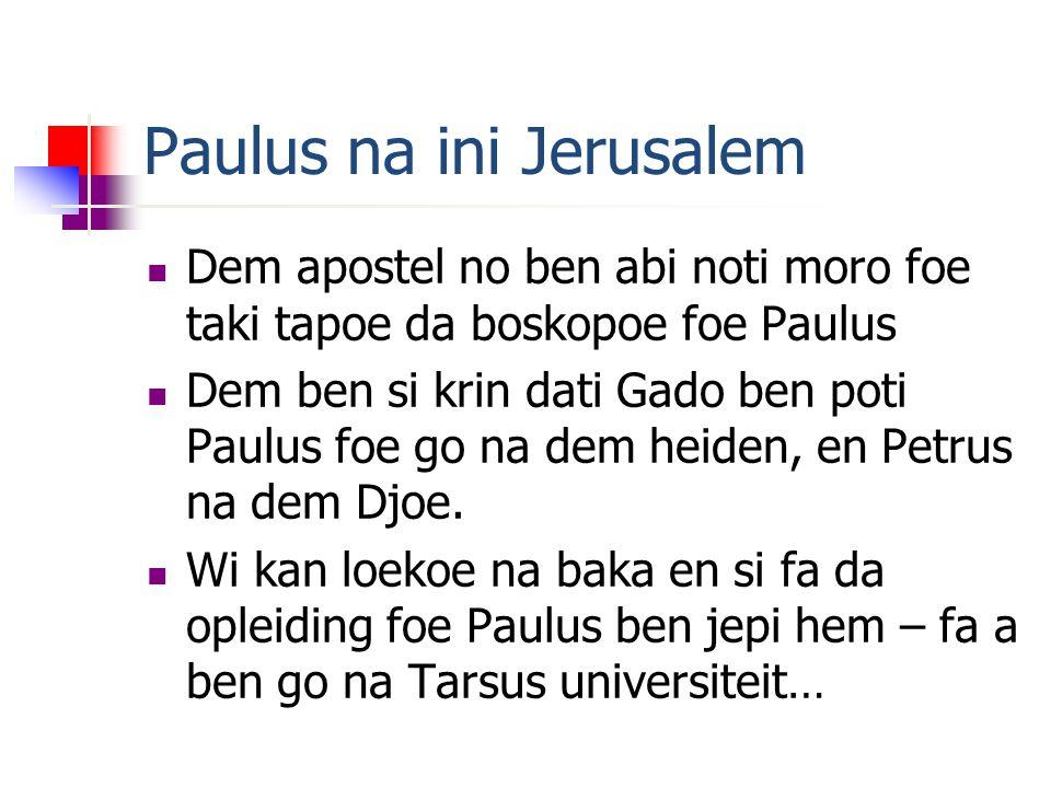 Paulus na ini Jerusalem Dem apostel no ben abi noti moro foe taki tapoe da boskopoe foe Paulus Dem ben si krin dati Gado ben poti Paulus foe go na dem heiden, en Petrus na dem Djoe.