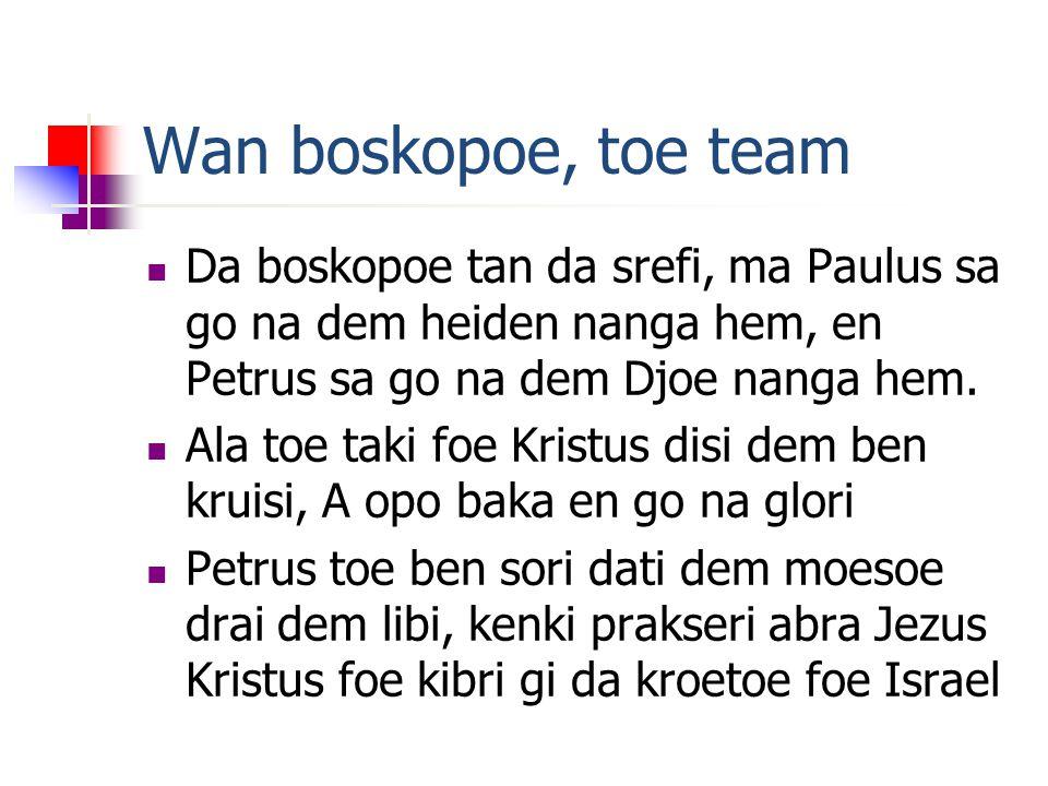 Wan boskopoe, toe team Da boskopoe tan da srefi, ma Paulus sa go na dem heiden nanga hem, en Petrus sa go na dem Djoe nanga hem.