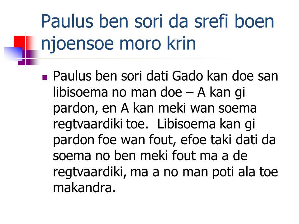 Paulus ben sori da srefi boen njoensoe moro krin Paulus ben sori dati Gado kan doe san libisoema no man doe – A kan gi pardon, en A kan meki wan soema regtvaardiki toe.