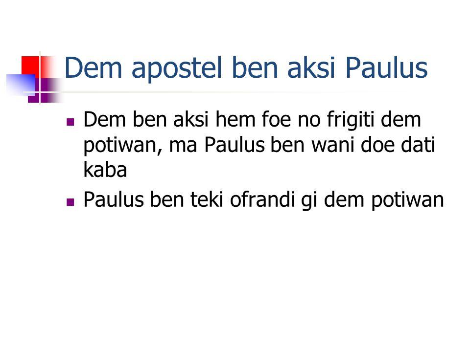 Dem apostel ben aksi Paulus Dem ben aksi hem foe no frigiti dem potiwan, ma Paulus ben wani doe dati kaba Paulus ben teki ofrandi gi dem potiwan