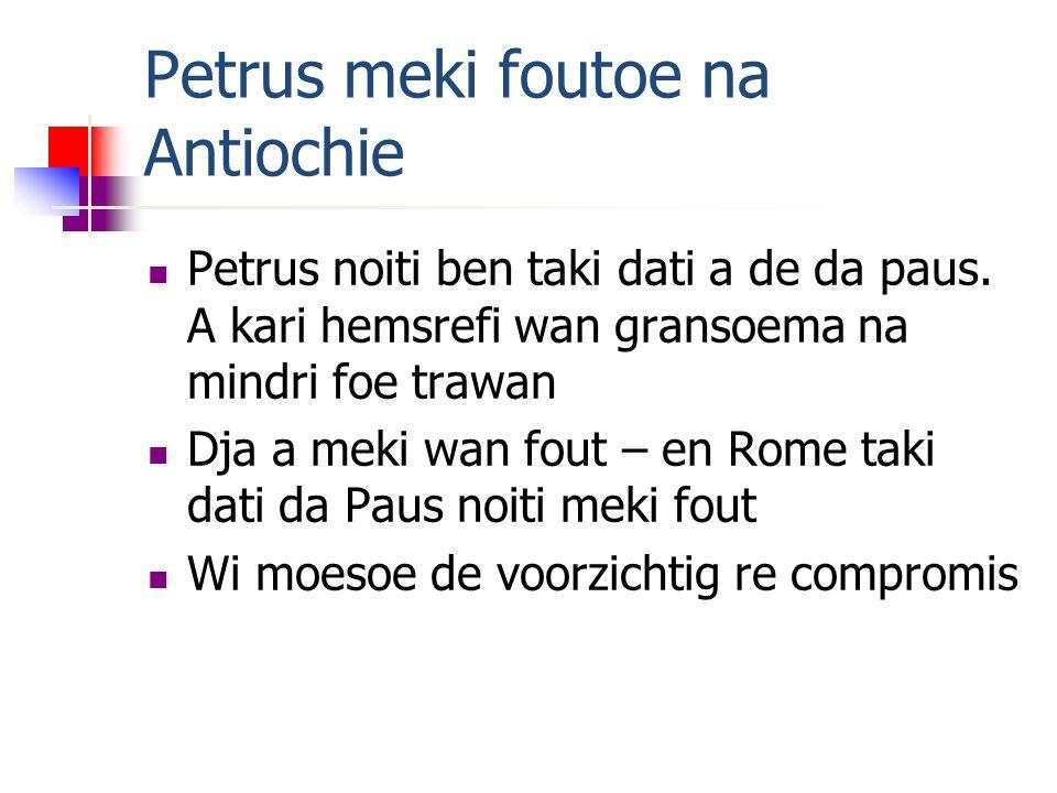 Petrus meki foutoe na Antiochie Petrus noiti ben taki dati a de da paus.